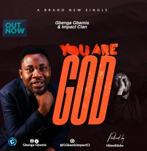 You Are God By Gbenga Gbamis And The Impact Clan