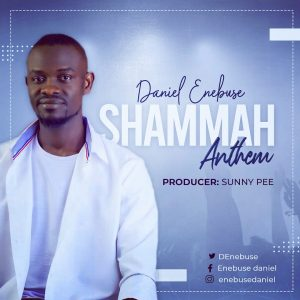 Shammah Anthem By Daniel Enebuse