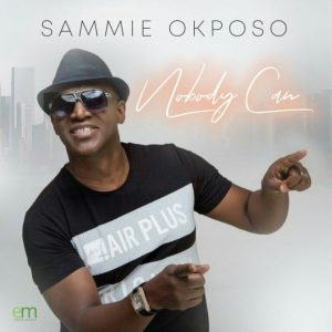 Nobody Can BY Sammie Okposo