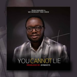 You Cannot Lie By Seun Daraibo and We Worship Thee Crew