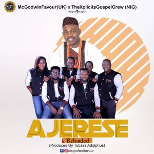 Ajerese Reloaded By McGodwinFavour(UK) x  The XplicitsGospelCrew(NIG)